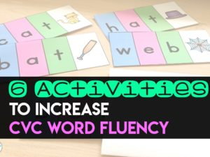 6 Activities to Increase CVC Word Fluency